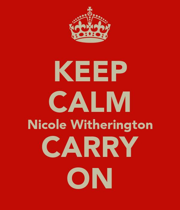 KEEP CALM Nicole Witherington CARRY ON