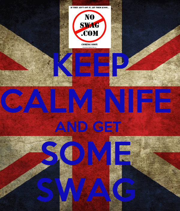 KEEP CALM NIFE  AND GET  SOME  SWAG