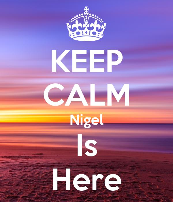 KEEP CALM Nigel Is Here