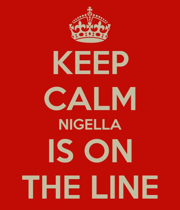 KEEP CALM NIGELLA IS ON THE LINE