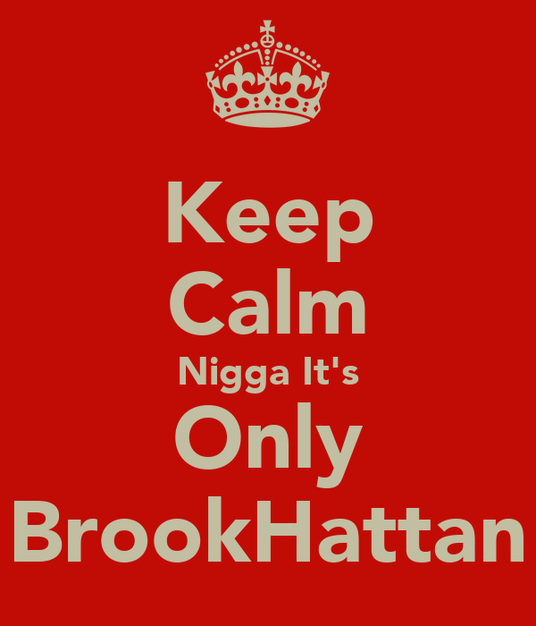 Keep Calm Nigga It's Only BrookHattan