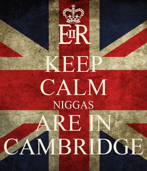 KEEP CALM NIGGAS ARE IN CAMBRIDGE