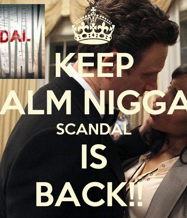 KEEP CALM NIGGAS SCANDAL IS BACK!!