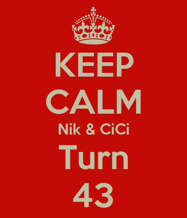 KEEP CALM Nik & CiCi Turn 43