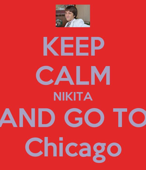 KEEP CALM NIKITA AND GO TO Chicago