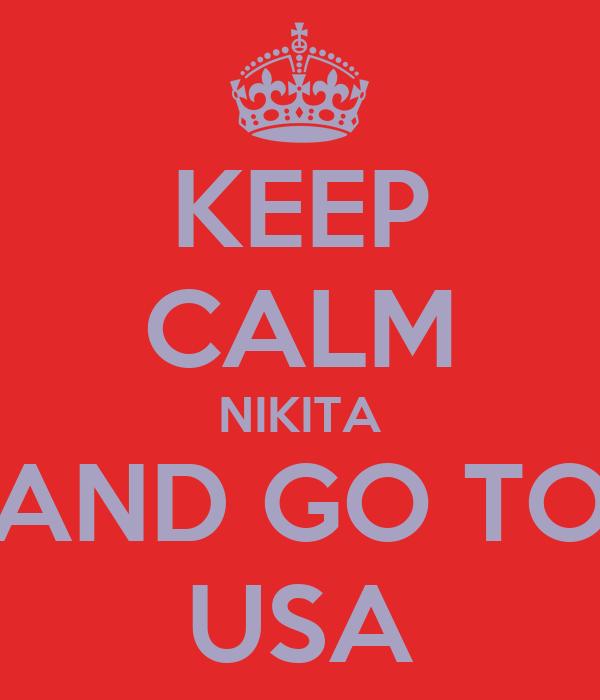 KEEP CALM NIKITA AND GO TO USA