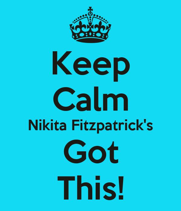 Keep Calm Nikita Fitzpatrick's Got This!