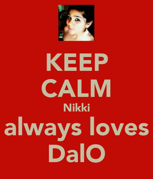 KEEP CALM Nikki always loves DalO