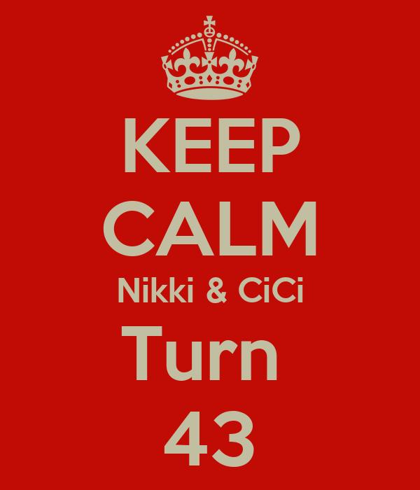 KEEP CALM Nikki & CiCi Turn  43