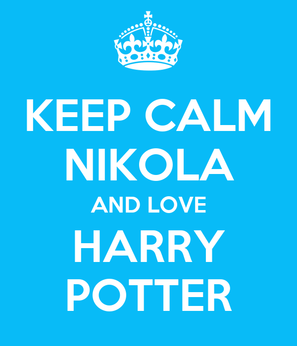 KEEP CALM NIKOLA AND LOVE HARRY POTTER