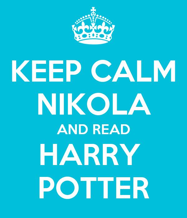 KEEP CALM NIKOLA AND READ HARRY  POTTER