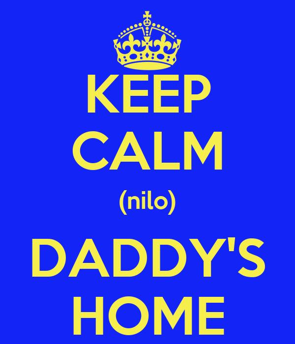 KEEP CALM (nilo) DADDY'S HOME