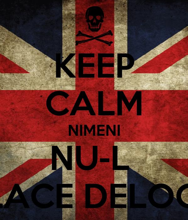KEEP CALM NIMENI NU-L  PLACE DELOC!!!