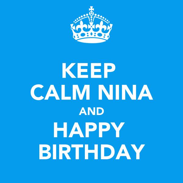 KEEP  CALM NINA AND HAPPY  BIRTHDAY