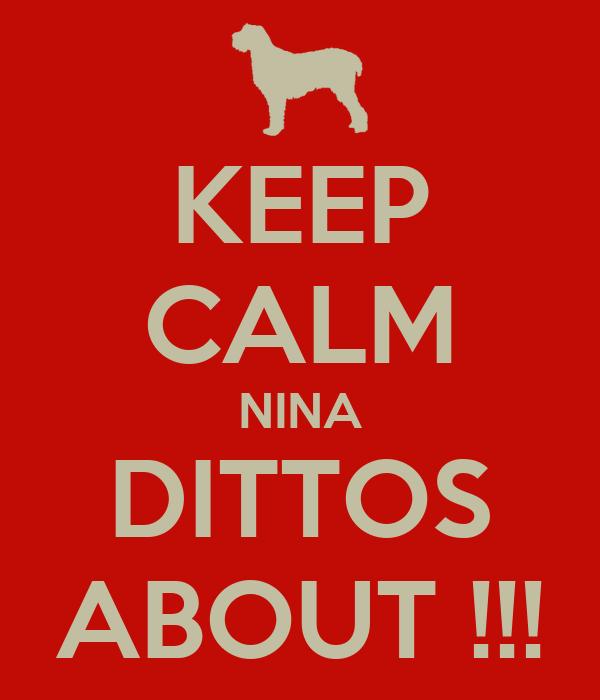 KEEP CALM NINA DITTOS ABOUT !!!