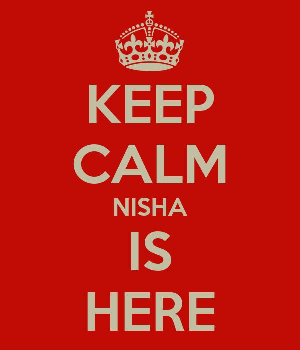 KEEP CALM NISHA IS HERE
