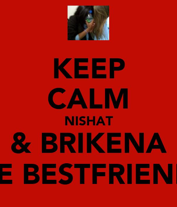 KEEP CALM NISHAT & BRIKENA ARE BESTFRIENDS.