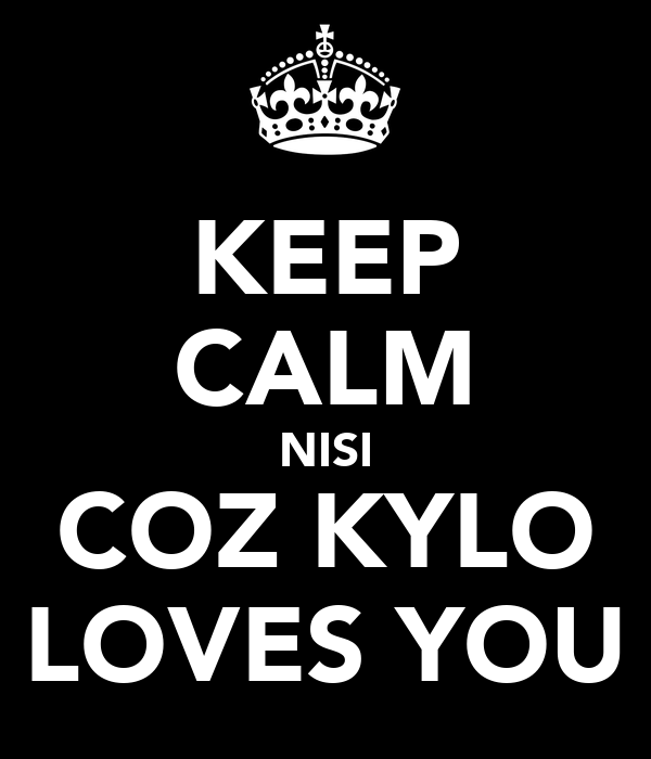 KEEP CALM NISI COZ KYLO LOVES YOU