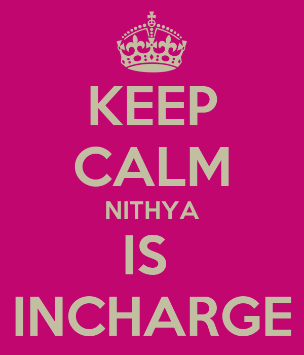 KEEP CALM NITHYA IS  INCHARGE