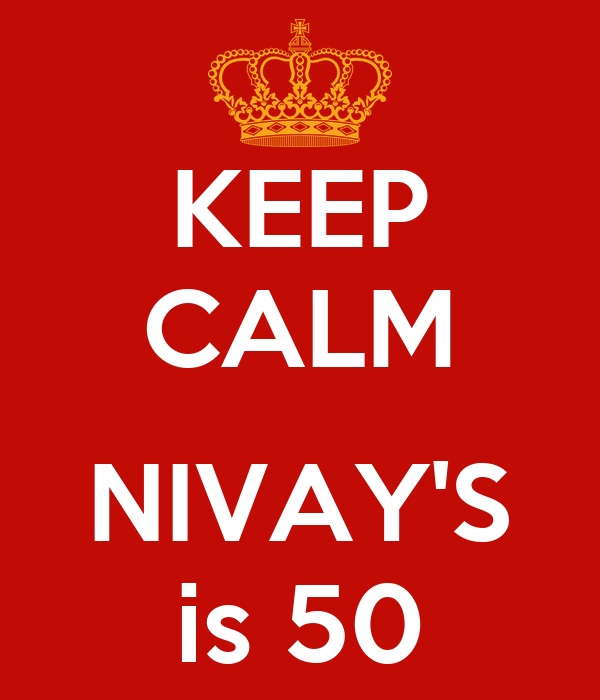 KEEP CALM  NIVAY'S is 50