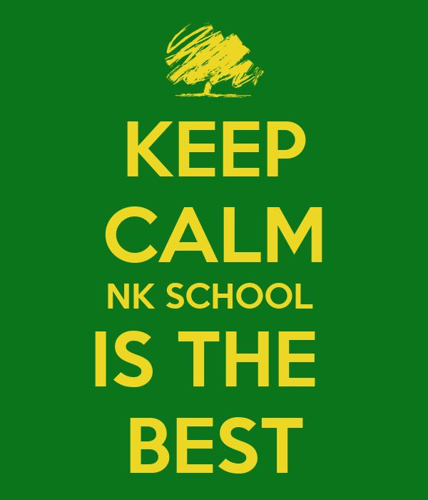 KEEP CALM NK SCHOOL  IS THE  BEST