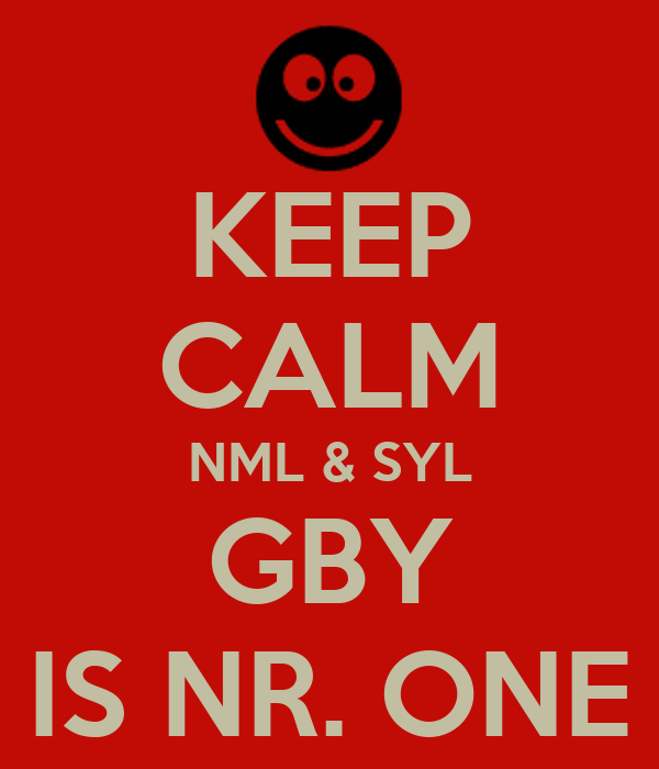 KEEP CALM NML & SYL GBY IS NR. ONE
