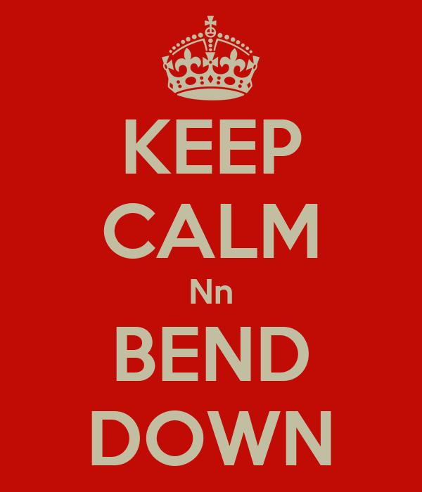 KEEP CALM Nn BEND DOWN