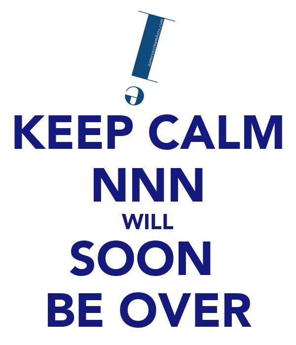 KEEP CALM NNN WILL SOON  BE OVER