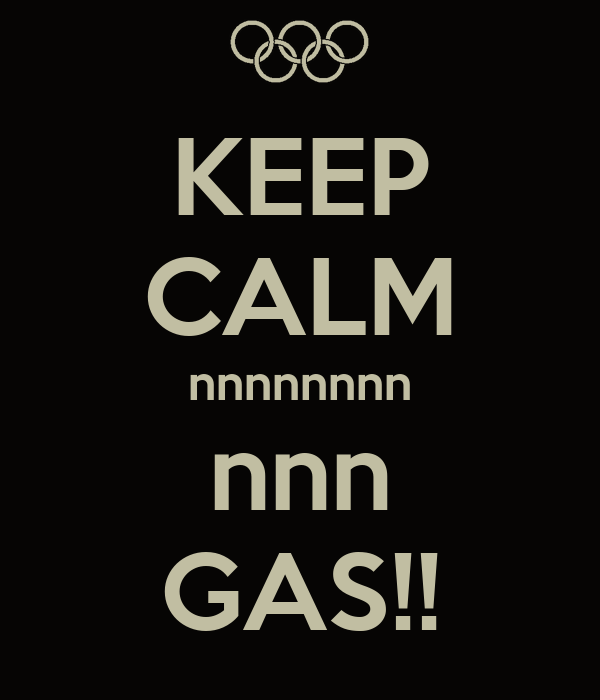 KEEP CALM nnnnnnnn nnn GAS!!