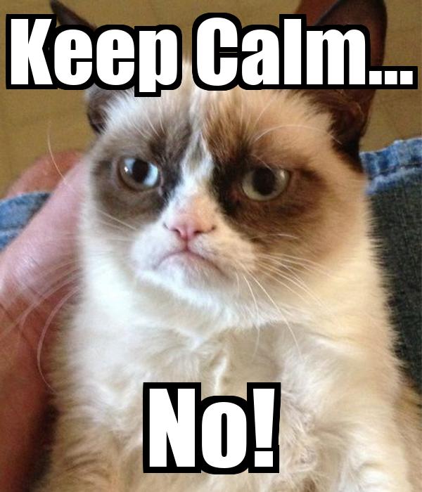 Keep Calm... No!