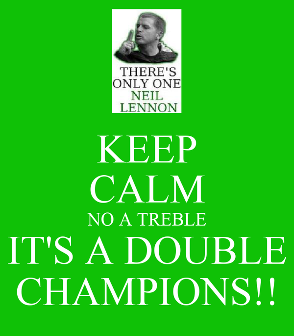 KEEP CALM NO A TREBLE IT'S A DOUBLE CHAMPIONS!!