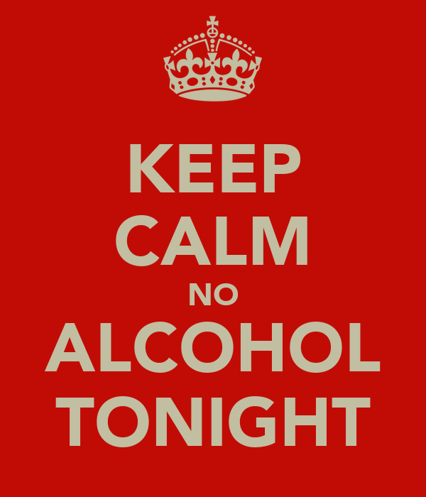 KEEP CALM NO ALCOHOL TONIGHT
