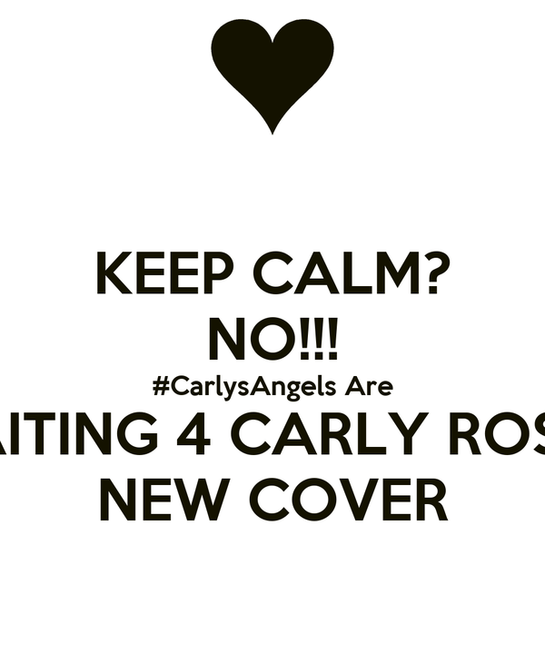 KEEP CALM? NO!!! #CarlysAngels Are WAITING 4 CARLY ROSE'S NEW COVER