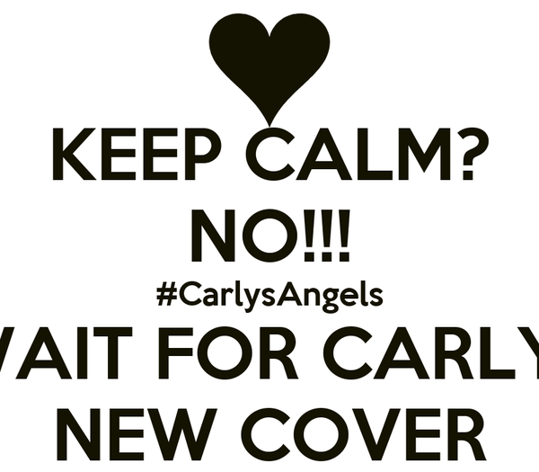 KEEP CALM? NO!!! #CarlysAngels CAN'T WAIT FOR CARLY ROSE'S NEW COVER