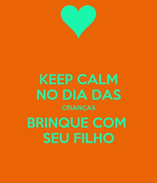 KEEP CALM NO DIA DAS CRIANÇAS BRINQUE COM  SEU FILHO