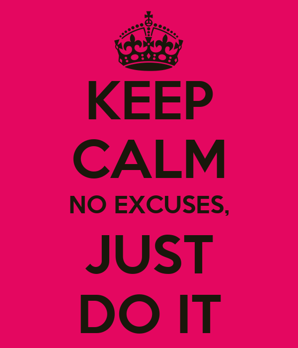 KEEP CALM NO EXCUSES, JUST DO IT