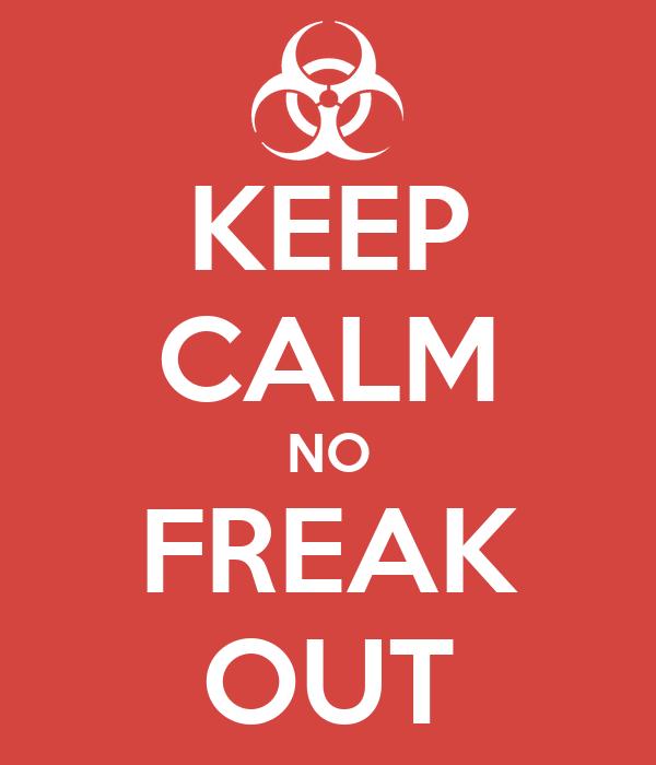 KEEP CALM NO FREAK OUT