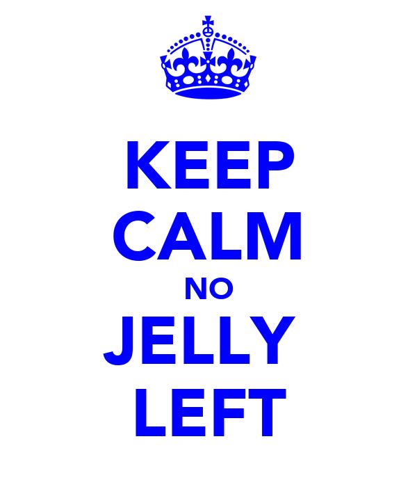 KEEP CALM NO JELLY  LEFT