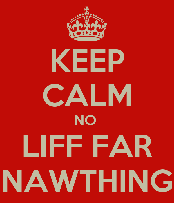 KEEP CALM NO  LIFF FAR NAWTHING