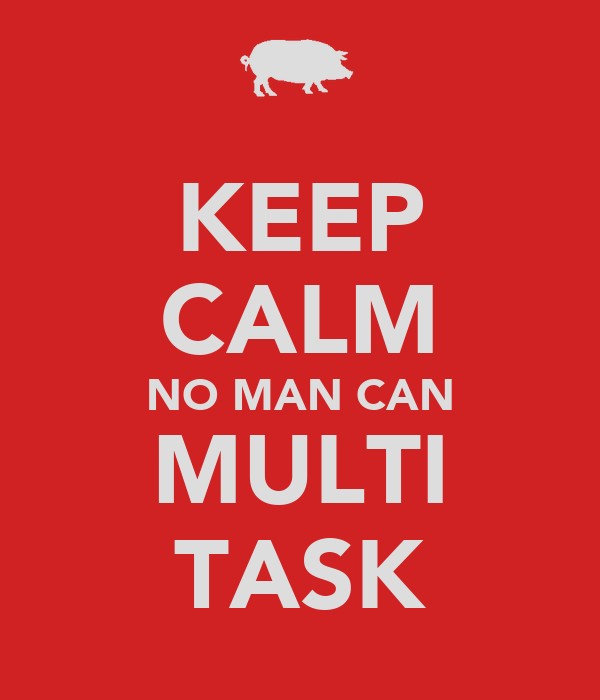 KEEP CALM NO MAN CAN MULTI TASK