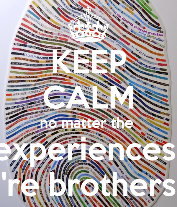 KEEP CALM no matter the  experiences  're brothers