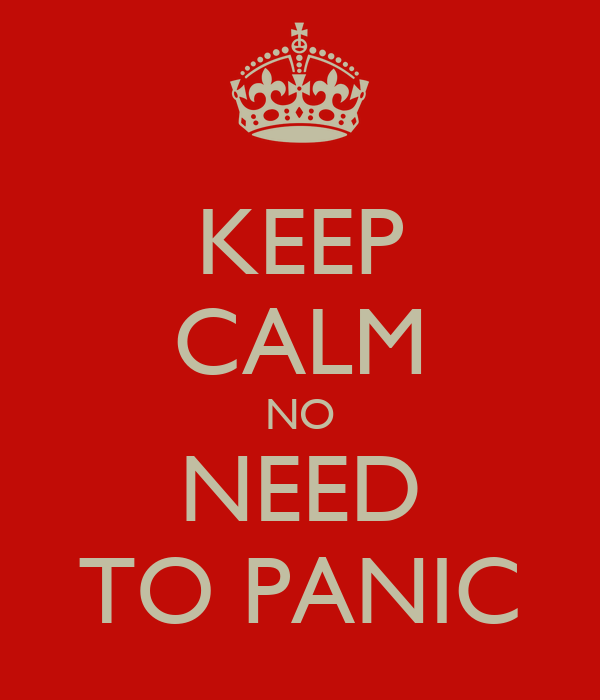 KEEP CALM NO NEED TO PANIC