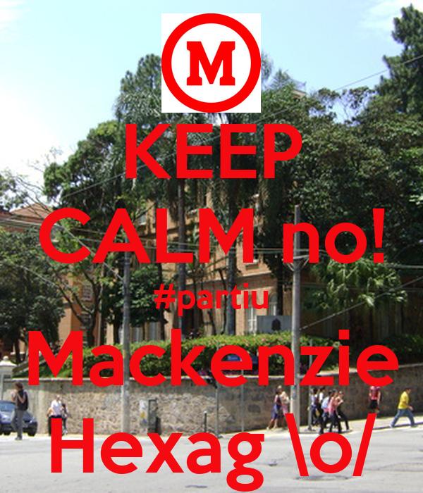 KEEP CALM no! #partiu Mackenzie Hexag \o/