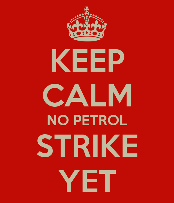 KEEP CALM NO PETROL STRIKE YET