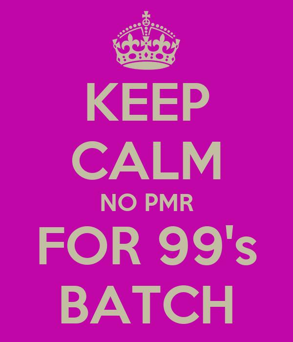 KEEP CALM NO PMR FOR 99's BATCH