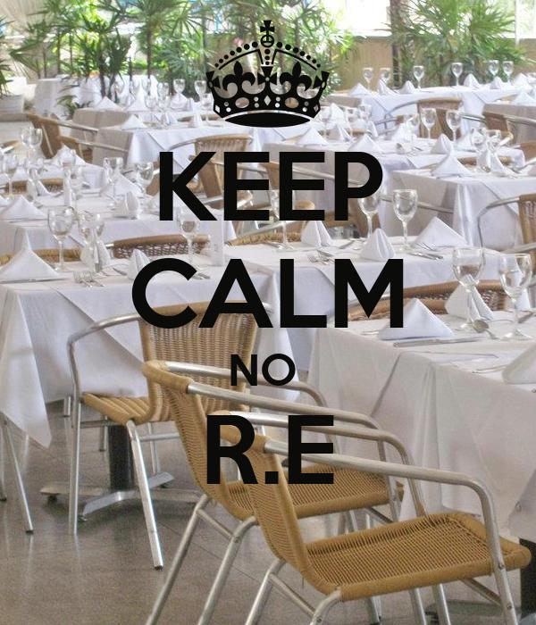 KEEP CALM NO  R.E