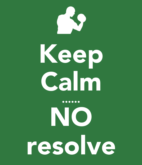 Keep Calm ...... NO resolve