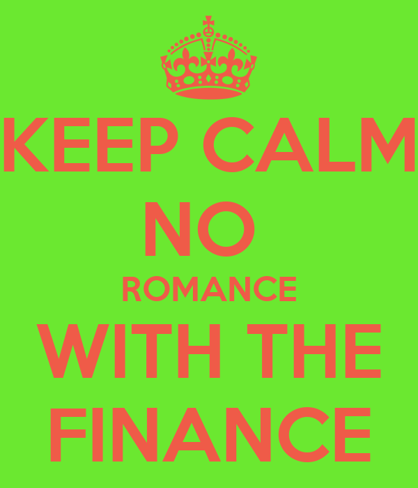 KEEP CALM NO  ROMANCE WITH THE FINANCE