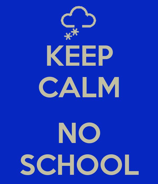 KEEP CALM  NO SCHOOL