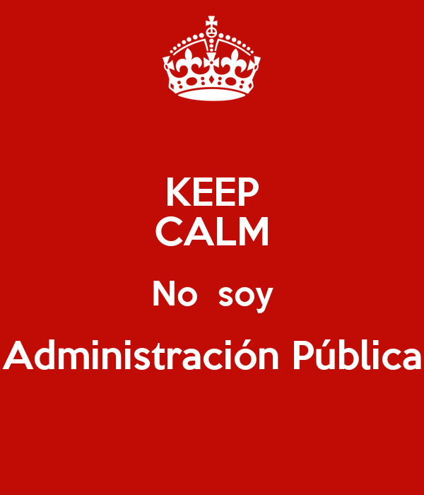 KEEP CALM No  soy Administración Pública